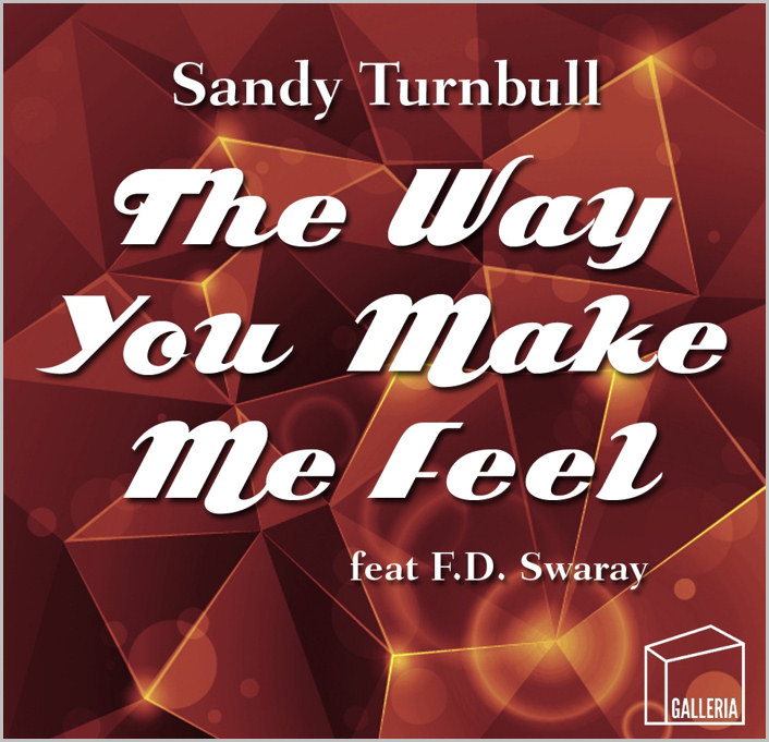 Sandy Turnbull feat. FD Swaray: The Way You Make Me Feel