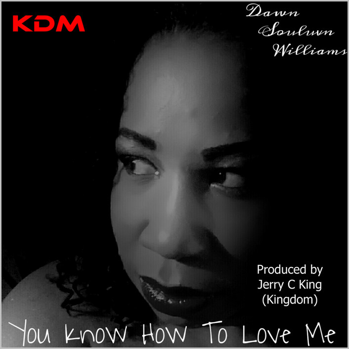 Dawn 'Souluvn' Williams : You Know How To Love Me