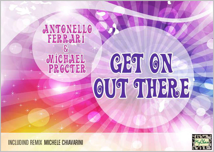 Antonello Ferrari feat. Michael Procter : Get On Out There (Part.2)